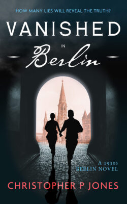 Vanished in Berlin novel by Christopher P Jones